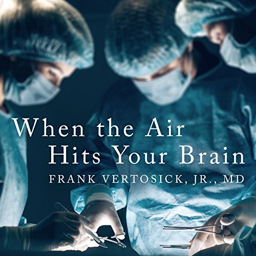 When the Air Hits Your Brain By Frank T Vertosick Jr. MD AudioBook Download