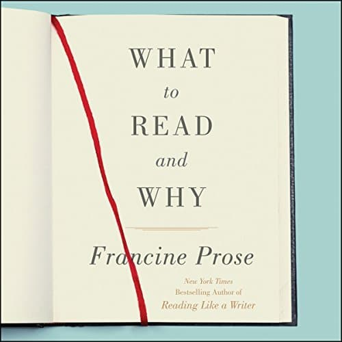 What to Read and Why | Francine Prose