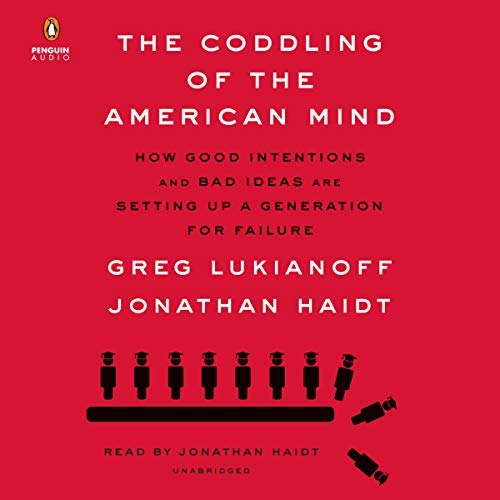 The Coddling of the American Mind By Jonathan Haidt, Greg Lukianoff