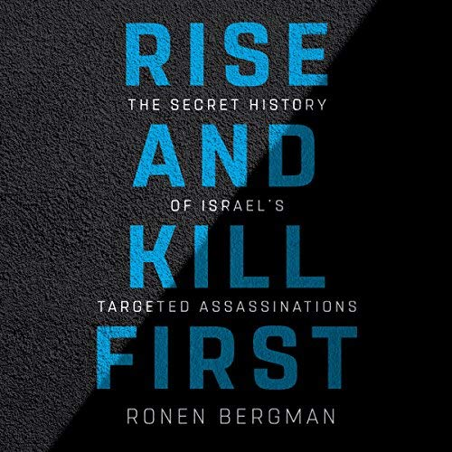 Rise and Kill First By Ronen Bergman