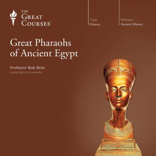 Great Pharaohs of Ancient Egypt By Bob Brier, The Great Courses