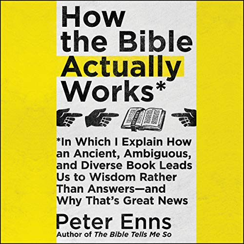 How the Bible Actually Works By Peter Enns