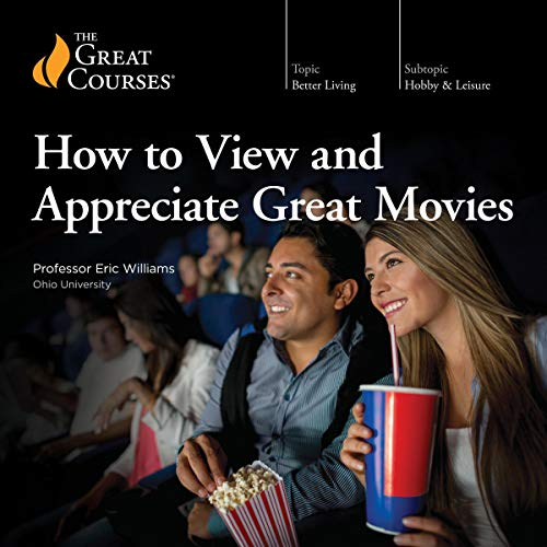 How to View and Appreciate Great Movies By Eric Williams, The Great Courses