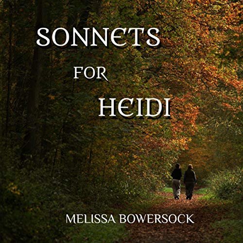 Sonnets for Heidi By Melissa Bowersock