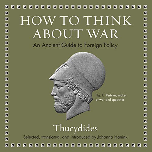 How to Think About War By Thucydides, Johanna Hanink