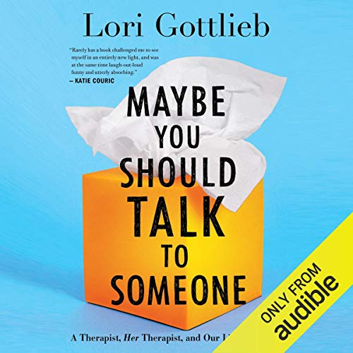 Maybe You Should Talk to Someone By Lori Gottlieb