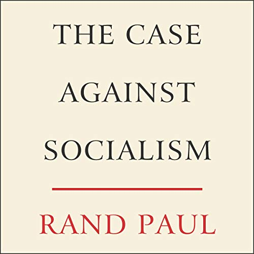 The Case Against Socialism By Rand Paul