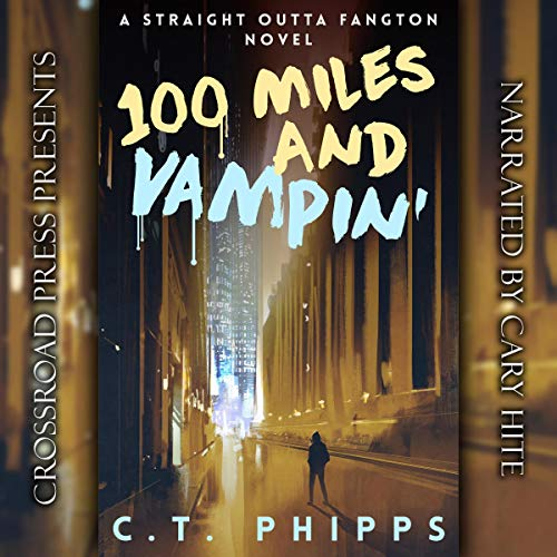 100 Miles and Vampin By C. T. Phipps