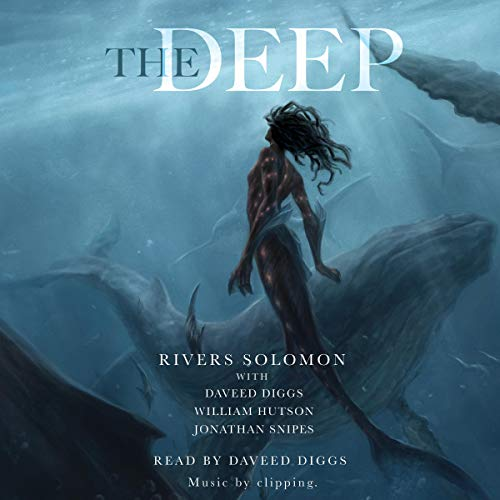 The Deep By Rivers Solomon, Daveed Diggs, William Hutson, Jonathan Snipes