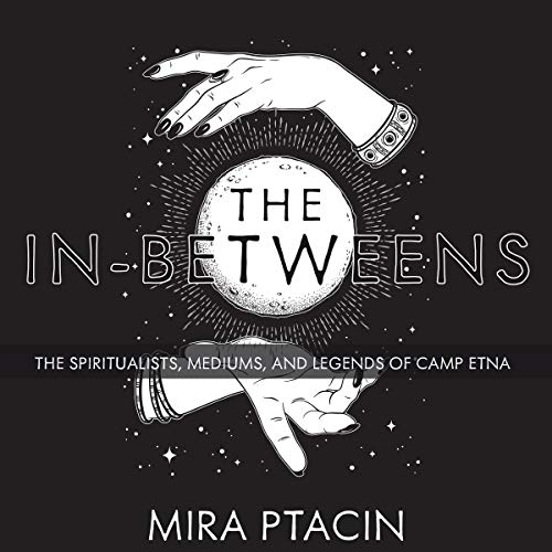 The In-Betweens By Mira Ptacin