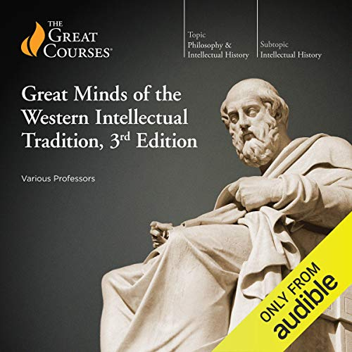 Great Minds of the Western Intellectual Tradition 3rd Edition By The Great Courses, Alan Charles Kors, Darren Staloff, Dennis Dalton, Douglas Kellner