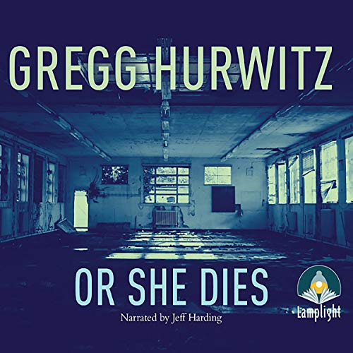 Or She Dies By Gregg Hurwitz