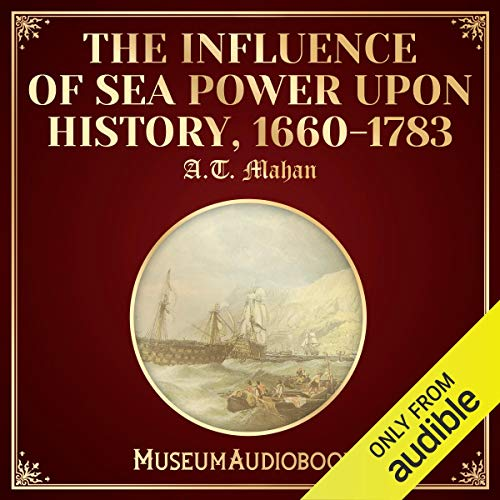 The Influence of Sea Power upon History By A.T. Mahan