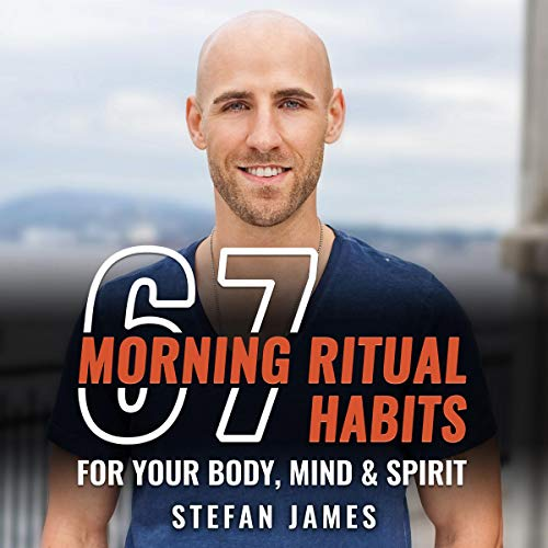 67 Morning Ritual Habits for Your Body Mind and Spirit By Stefan James