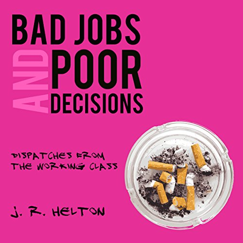 Bad Jobs and Poor Decisions By J. R. Helton