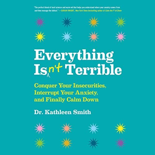 Everything Isn't Terrible By Kathleen Smith