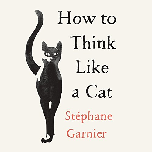 How to Think Like a Cat By Stephane Garnier