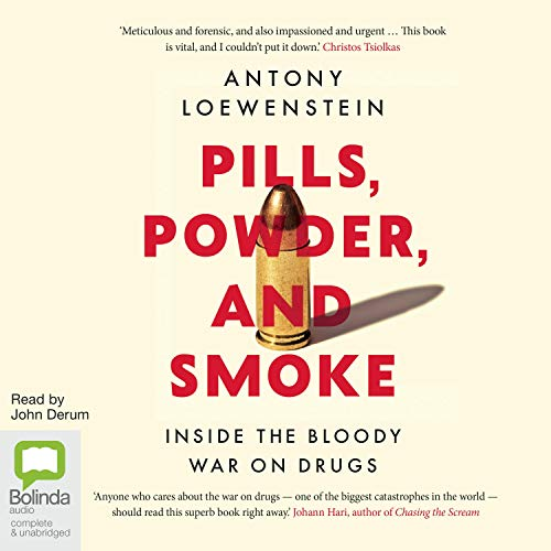 Pills Powder and Smoke By Antony Loewenstein