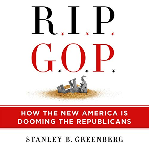RIP GOP By Stanley B. Greenberg