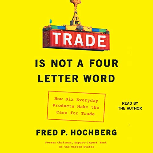 Trade Is Not a Four-Letter Word By Fred P. Hochberg
