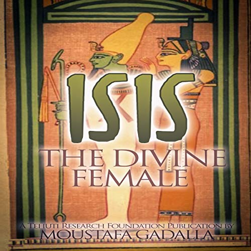 Isis the Divine Female By Moustafa Gadalla