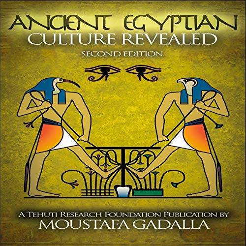 The Ancient Egyptian Culture Revealed By Moustafa Gadalla