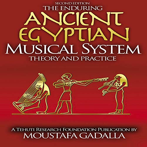 The Enduring Ancient Egyptian Musical System By Moustafa Gadalla