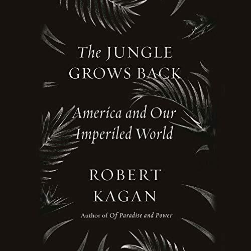 The Jungle Grows Back By Robert Kagan