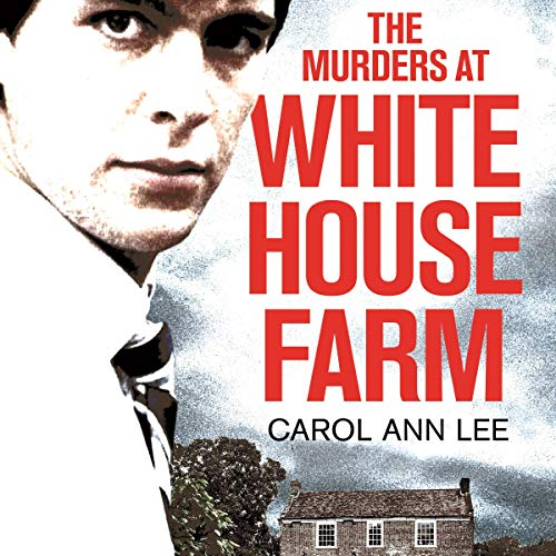 The Murders at White House Farm By Carol Ann Lee