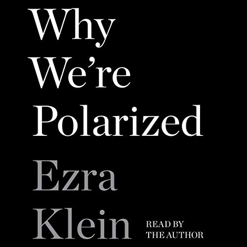 Why We're Polarized By Ezra Klein