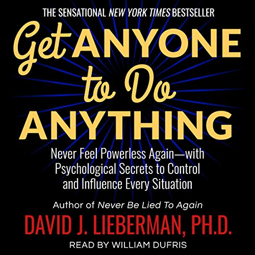 Get Anyone to Do Anything By David J. Lieberman PhD