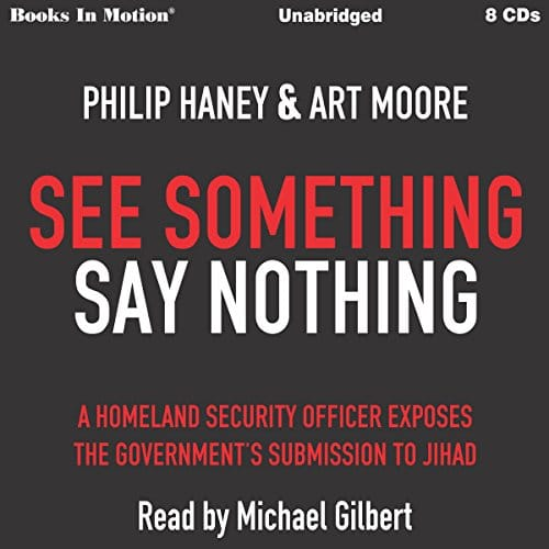 See Something Say Nothing By Philip Haney, Art Moore