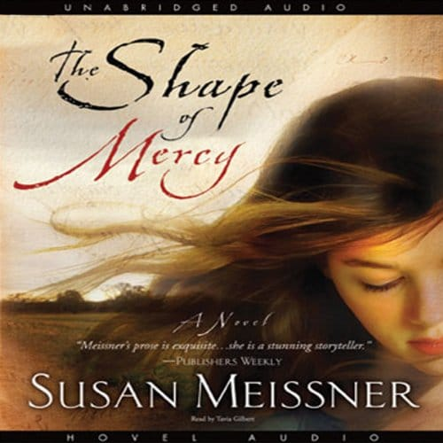 Shape of Mercy By Susan Meissner