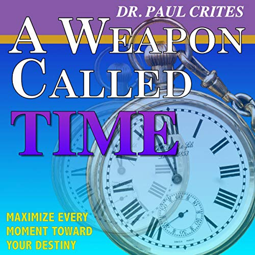 A Weapon Called Time By Dr. Paul Crites