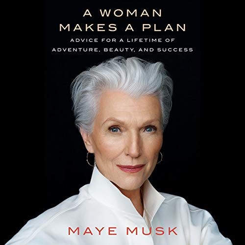 A Woman Makes a Plan By Maye Musk
