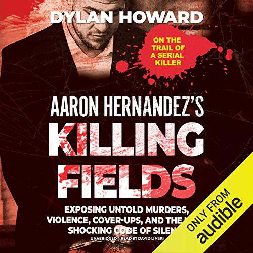 Aaron Hernandez's Killing Fields By Dylan Howard