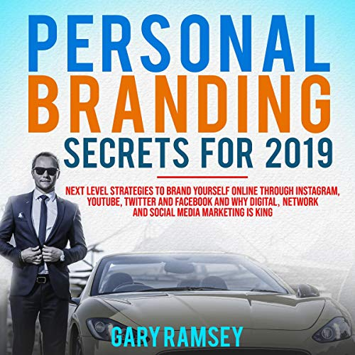 Personal Branding Secrets For 2019 By Gary Ramsey