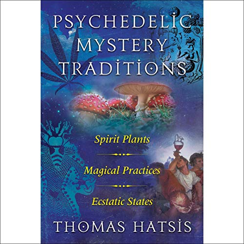Psychedelic Mystery Traditions By Thomas Hatsis