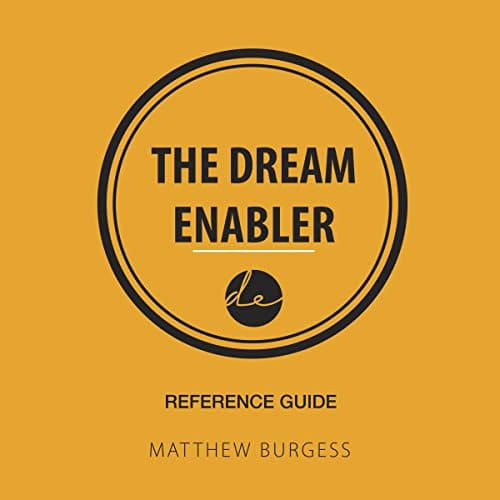 The Dream Enabler – Reference Guide By Matthew Burgess
