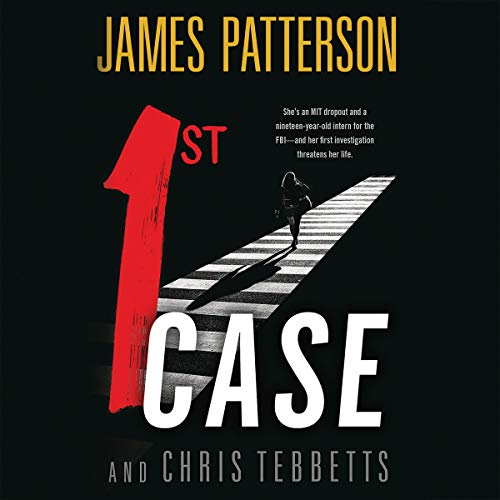 1st Case By James Patterson, Chris Tebbetts