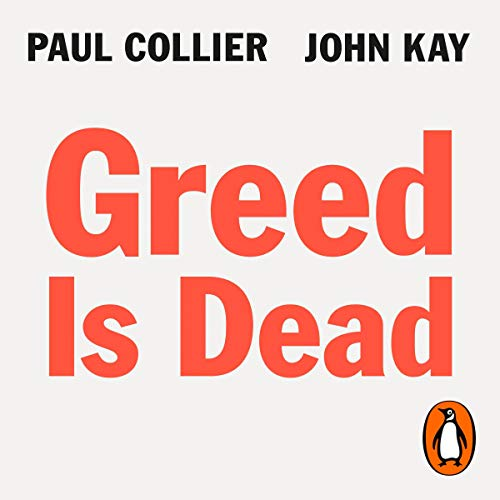 Greed Is Dead By Paul Collier, John Kay
