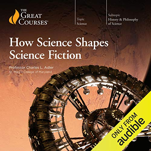 How Science Shapes Science Fiction By Charles L. Adler, The Great Courses