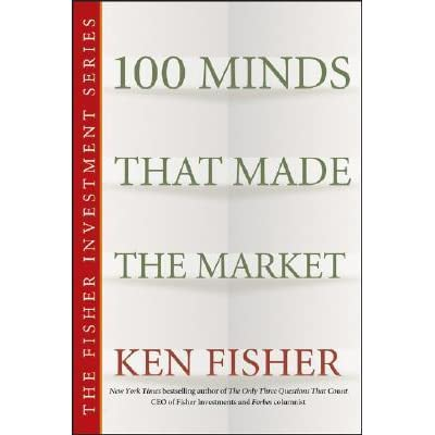 100 Minds that Made the Market By Ken Fisher