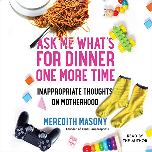 Ask Me What's for Dinner One More Time By Meredith Masony