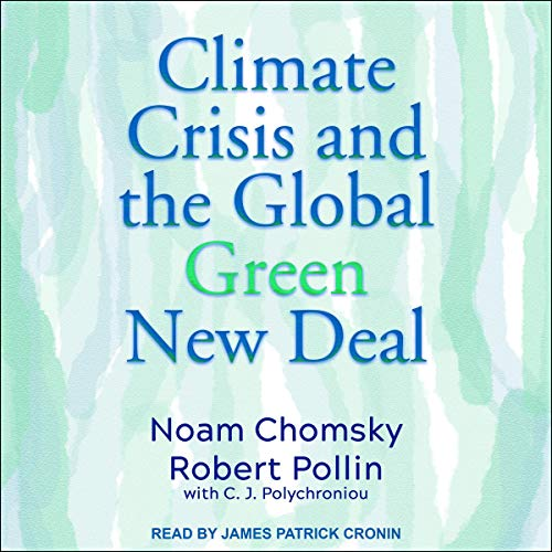 Climate Crisis and the Global Green New Deal By Noam Chomsky, Robert Pollin