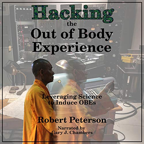 Hacking the Out of Body Experience By Robert Peterson