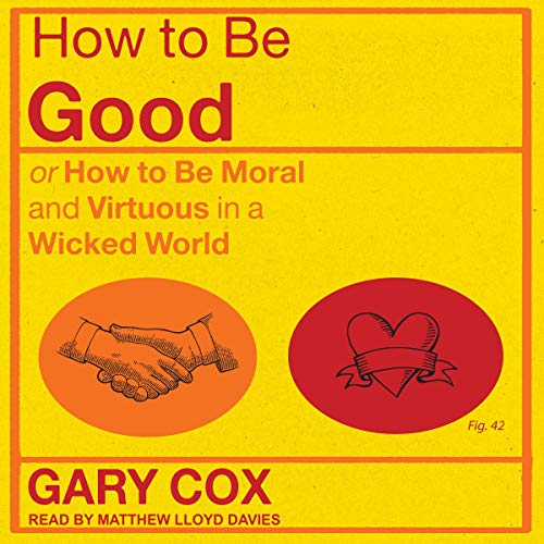 How to Be Good By Gary Cox