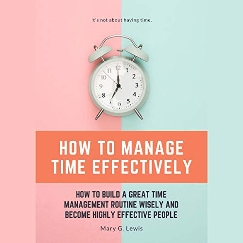 How to Manage Time Effectively By Mary G. Lewis
