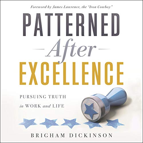 Patterned After Excellence By Brigham Dickinson