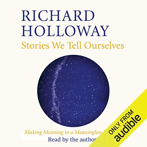 Stories We Tell Ourselves By Richard Holloway